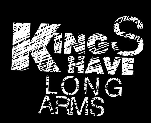 Kings Have Long Arms
